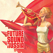 Play & Download Future Sound of Russia by Various Artists | Napster