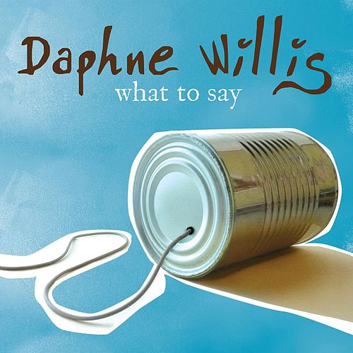 What To Say by Daphne Willis