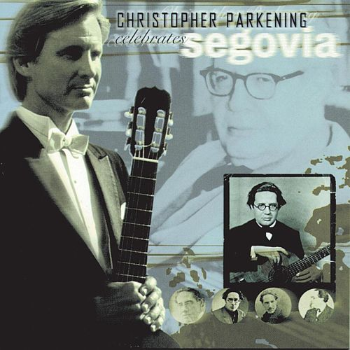 Christopher Parkening Celebrates Segovia by Christopher Parkening