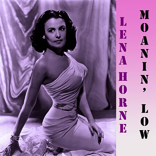 Play & Download Moanin' Low by Lena Horne | Napster