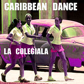 Play & Download La Colegiala, Caribbean Dance by Various Artists | Napster