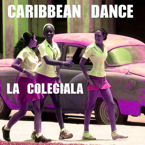 La Colegiala, Caribbean Dance by Various Artists