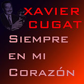 Play & Download Siempre En Mi Corazón by Xavier Cugat | Napster