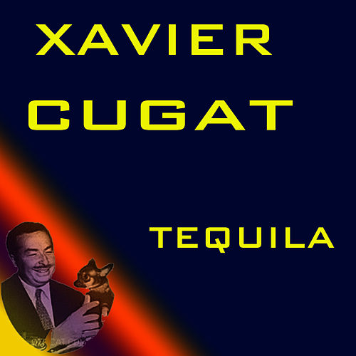 Play & Download Tequila by Xavier Cugat | Napster