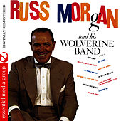Play & Download Russ Morgan And His Wolverine Band (Digitally Remastered) by Russ Morgan | Napster