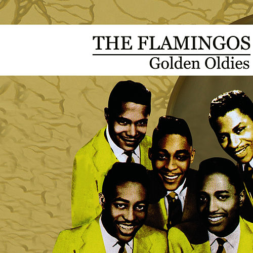 Play & Download Golden Oldies (Digitally Remastered) by The Flamingos | Napster