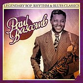 Play & Download Legendary Bop, Rhythm & Blues Classics: Paul Bascomb (Digitally Remastered) by Paul Bascomb | Napster