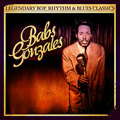 Play & Download Legendary Bop, Rhythm & Blues Classics: Babs Gonzales (Digitally Remastered) by Babs Gonzales | Napster