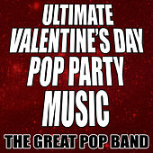 Play & Download Ultimate Valentine's Day Pop Party Music by The Great Pop Band | Napster