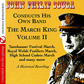 The March King: John Philip Sousa Conducts His Own Band - A Historical Recording Volume II (Digitally Remastered) by John Philip Sousa