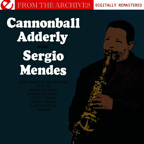 Play & Download Cannonball Adderley With Sergio Mendes - From The Archives (Digitally Remastered) by Cannonball Adderley | Napster