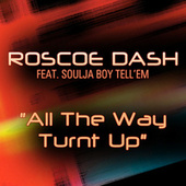 All The Way Turnt Up by Roscoe Dash