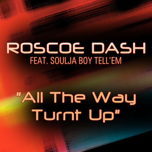 Play & Download All The Way Turnt Up by Roscoe Dash | Napster