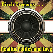 Play & Download Birch Presents: Reality, Poltics and Love by Various Artists | Napster