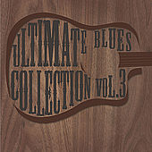 Play & Download Ultimate Blues Collection Vol 3 by Various Artists | Napster