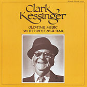 Old-Time Music with Fiddle & Guitar by Clark Kessinger