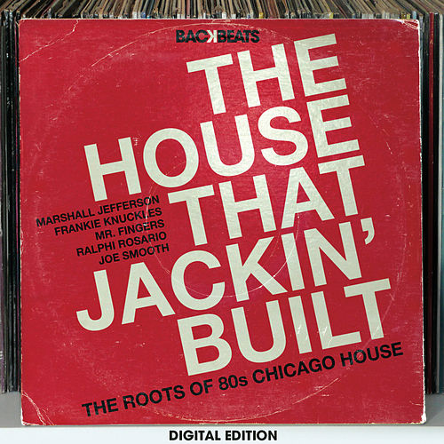 The House That Jackin' Built – The Roots Of 80's Chicago House von Various Artists