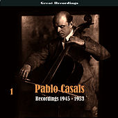 Pablo Casals, Volume 1 - Recordings 1945 - 1953 by Pablo Casals