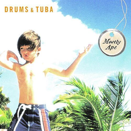 Play & Download Mostly Ape by Drums and Tuba | Napster