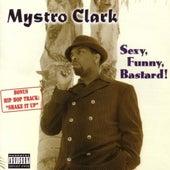 Sexy, Funny Bastard! by Mystro Clark