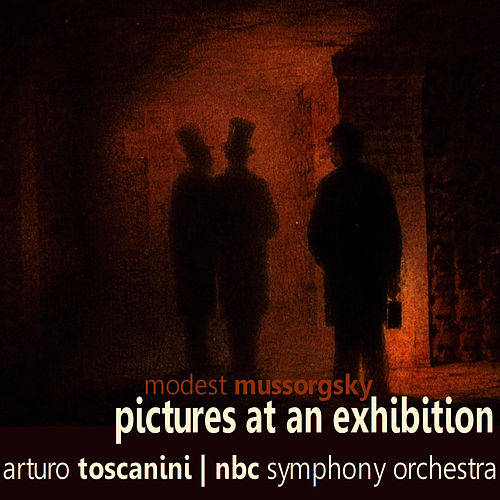 Play & Download Mussorgsky: Pictures at an Exhibition by NBC Symphony Orchestra | Napster
