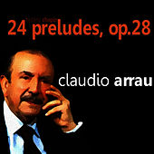 Chopin: 24 Preludes, Op. 28 by Claudio Arrau