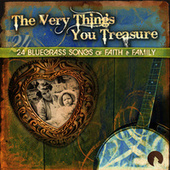 Play & Download The Very Things You Treasure - 24 Bluegrass Songs of Faith & Family by Various Artists | Napster