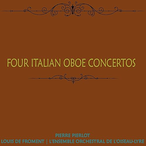 Play & Download Four Italian Oboe Concertos by Pierre Pierlot | Napster
