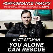 You Alone Can Rescue (Premiere Performance Plus Track) by Matt Redman