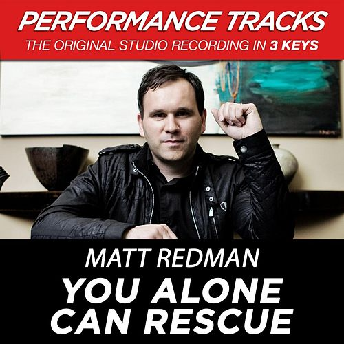 Play & Download You Alone Can Rescue (Premiere Performance Plus Track) by Matt Redman | Napster