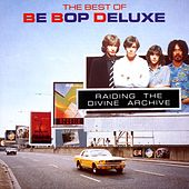 Play & Download Raiding The Divine Archive: The Best Of Be Bop Deluxe by Be-Bop Deluxe | Napster