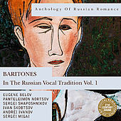 Anthology of Russian Romance: Baritones in the Russian Vocal Tradition Vol. 1 by Various Artists