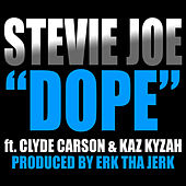 Dope (feat. Clyde Carson & Kaz Kyzah) - Single by Stevie Joe