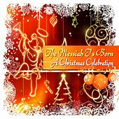 Play & Download The Messiah Is Born (A Christmas Celebration) by Various Artists | Napster