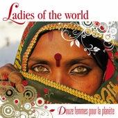 Play & Download Ladies of the World (Douze femmes pour la planète) by Various Artists | Napster