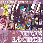 Play & Download The Flower Shop, Vol. 1 (Indie Lounge) by Various Artists | Napster