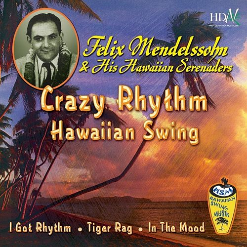Play & Download Crazy Rythm Hawaiian Swing by Felix Mendelssohn | Napster