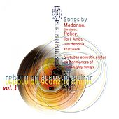 Reborn On Acoustic Guitar Vol. 1 (Virtuoso Acoustic Guitar Performances of Classic Pop Songs) by Various Artists