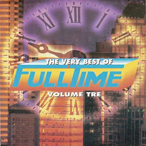 Play & Download The Very Best of Full Time, Vol. 3 by Various Artists | Napster
