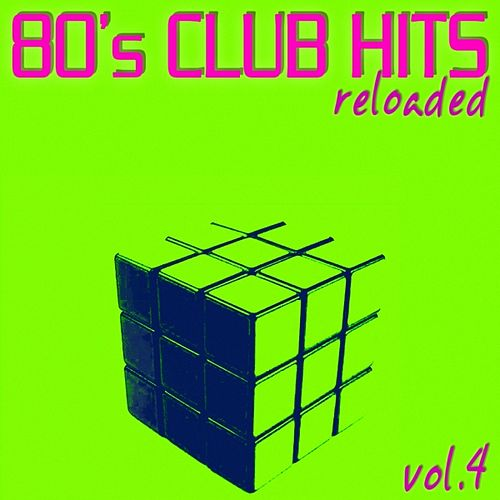 Play & Download 80's Club Hits Reloaded Vol.4 (Best Of Club, Dance, House, Electro and Techno Remix Collection) by Various Artists | Napster