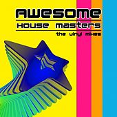 Awesome House Masters Vol.1 (The Vinyl Mixes) by Various Artists