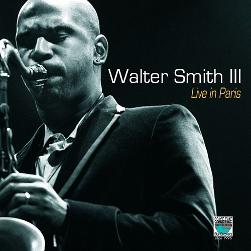 Live In Paris by Walter Smith III