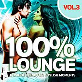 Play & Download 100% Lounge Vol.3 (A Unique Blend For Stylish Moments) by Various Artists | Napster