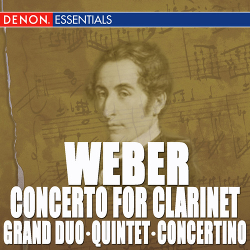 Play & Download Weber: Clarinet Concerto - Clarinet Quintet - Clarinet Grand Duo by Various Artists | Napster