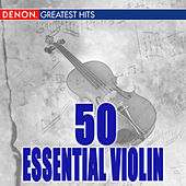 Play & Download 50 Essential Violin by Various Artists | Napster