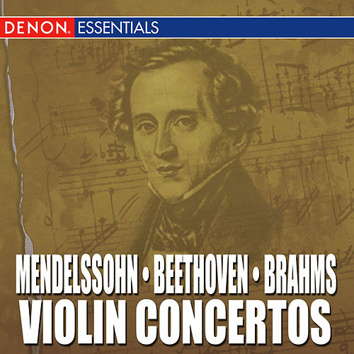 Play & Download Mendelssohn - Beethoven - Brahms: Violin Concertos by Various Artists | Napster