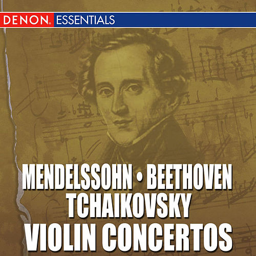 Mendelssohn - Beethoven - Tchaikovsky: Violin Concertos by Various Artists