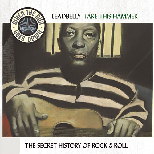 Play & Download When The Sun Goes Down Vol. 5: Take This Hammer by Leadbelly | Napster
