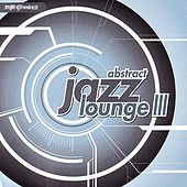 Play & Download Abstract Jazz Lounge 3 by Various Artists | Napster