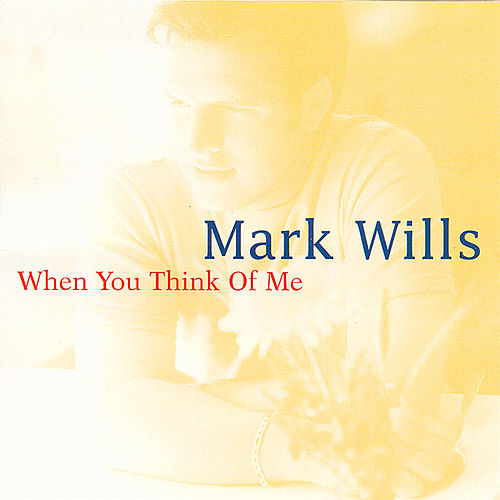 Play & Download When You Think Of Me by Mark Wills | Napster